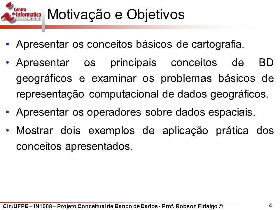 Motivação e Objetivos Apresentar os conceitos básicos de cartografia.