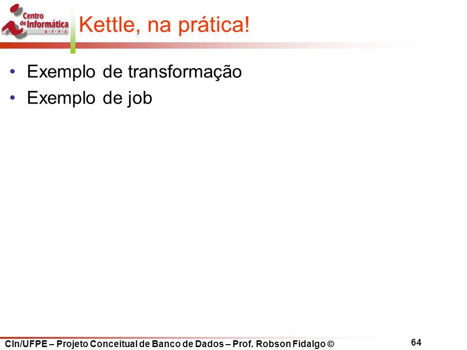 Kettle, na prática! Exemplo de transformação Exemplo de job