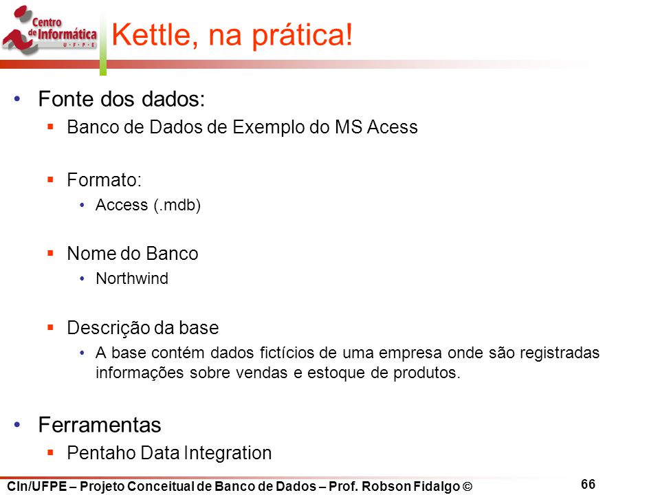 Kettle, na prática! Fonte dos dados: Ferramentas