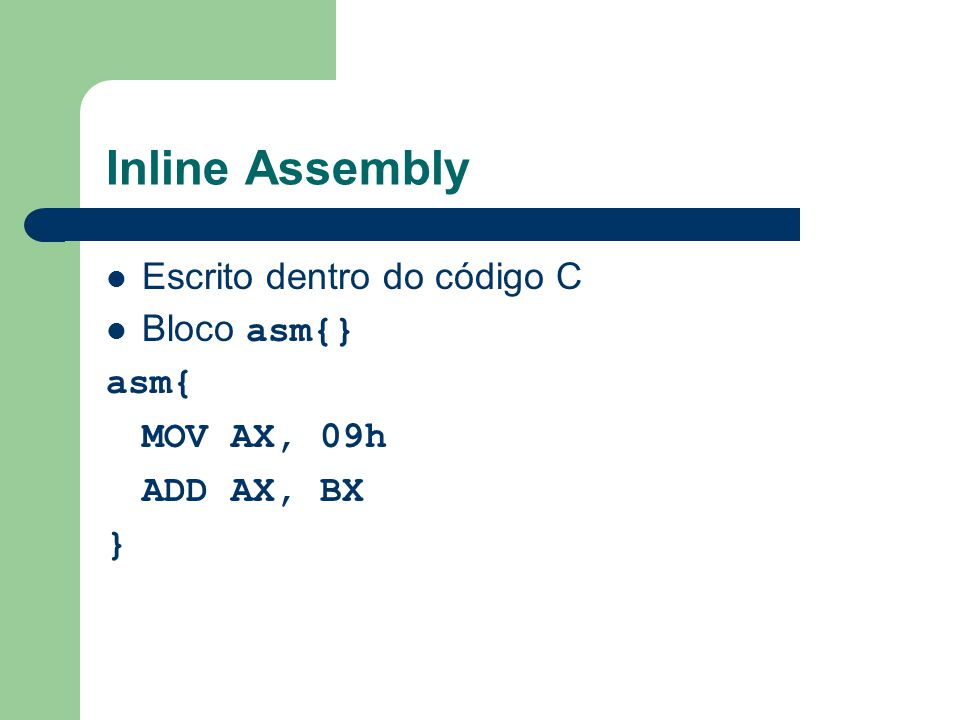 Inline Assembly Escrito dentro do código C Bloco asm{} asm{