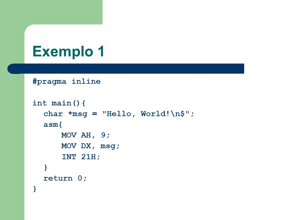 Exemplo 1 #pragma inline int main(){ char *msg = Hello, World!\n$ ;
