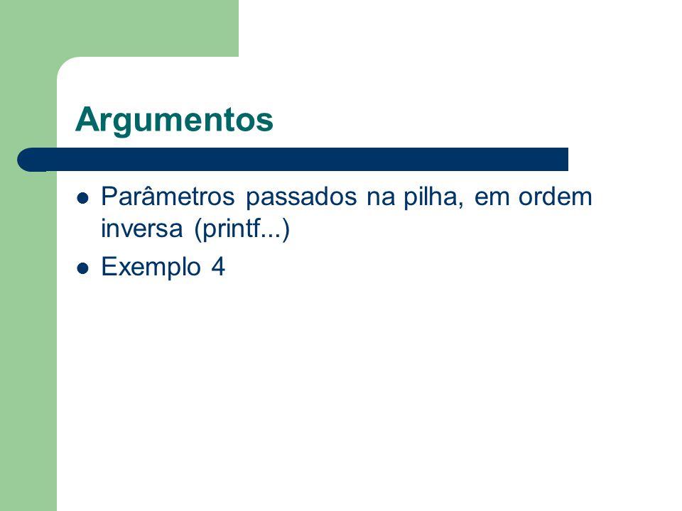 Argumentos Parâmetros passados na pilha, em ordem inversa (printf...)