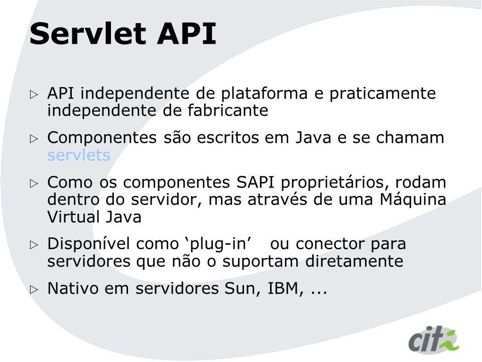 Servlet API API independente de plataforma e praticamente independente de fabricante. Componentes são escritos em Java e se chamam servlets.