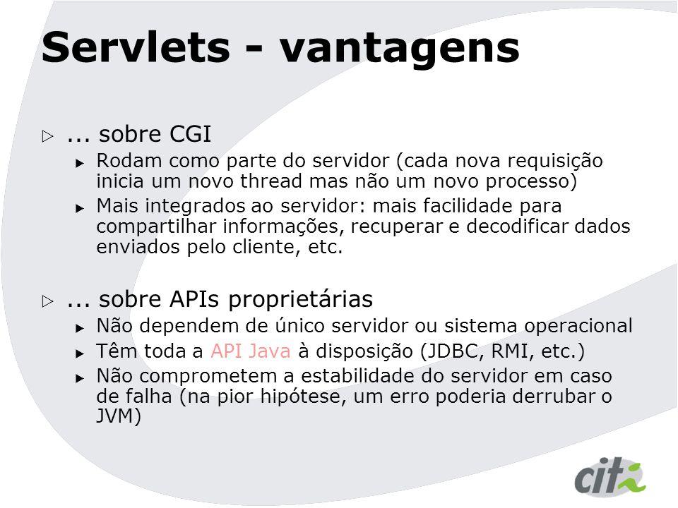 Servlets - vantagens ... sobre CGI ... sobre APIs proprietárias