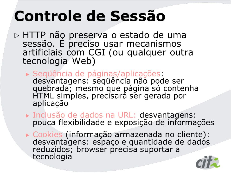 Controle de Sessão HTTP não preserva o estado de uma sessão. É preciso usar mecanismos artificiais com CGI (ou qualquer outra tecnologia Web)
