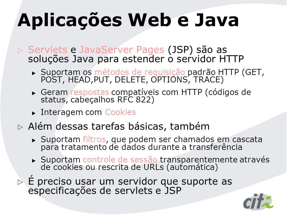 Aplicações Web e Java Servlets e JavaServer Pages (JSP) são as soluções Java para estender o servidor HTTP.