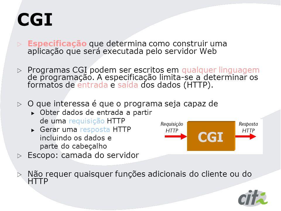 CGI Especificação que determina como construir uma aplicação que será executada pelo servidor Web.
