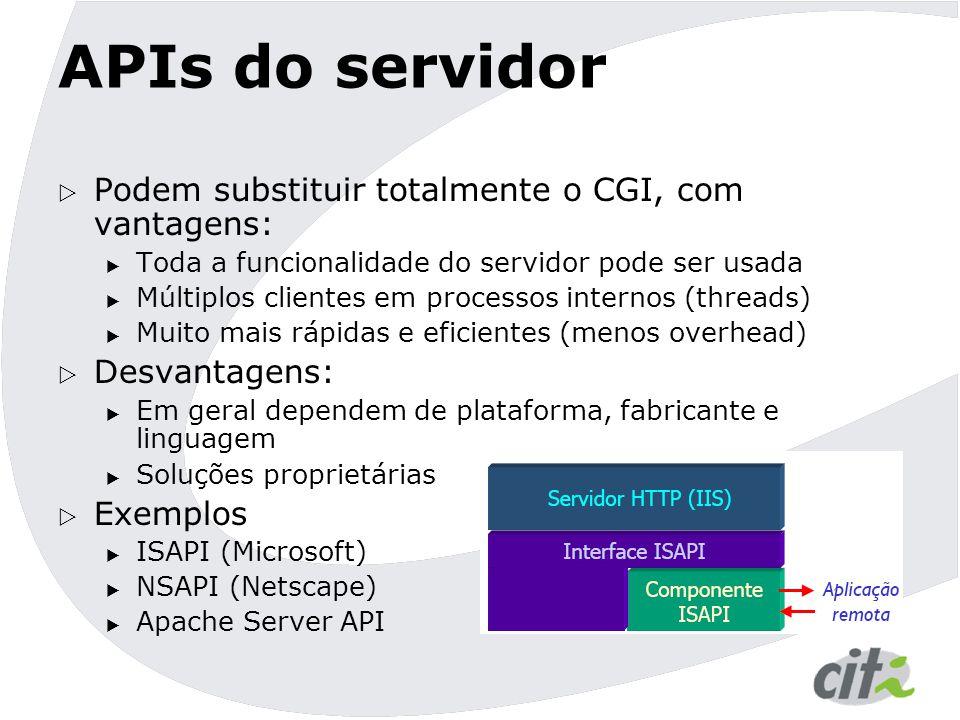 APIs do servidor Podem substituir totalmente o CGI, com vantagens: