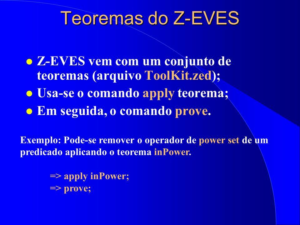 Teoremas do Z-EVES Z-EVES vem com um conjunto de teoremas (arquivo ToolKit.zed); Usa-se o comando apply teorema;