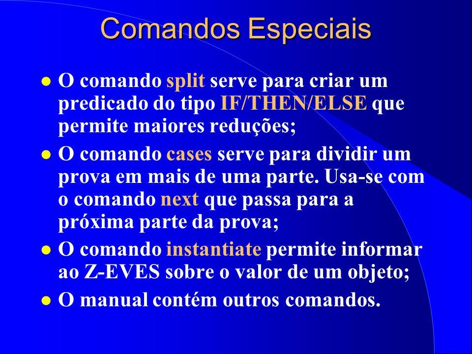 Comandos Especiais O comando split serve para criar um predicado do tipo IF/THEN/ELSE que permite maiores reduções;