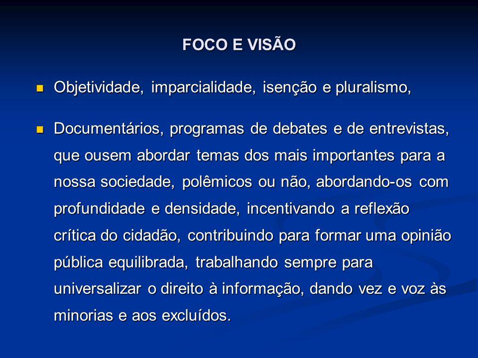 FOCO E VISÃO Objetividade, imparcialidade, isenção e pluralismo,