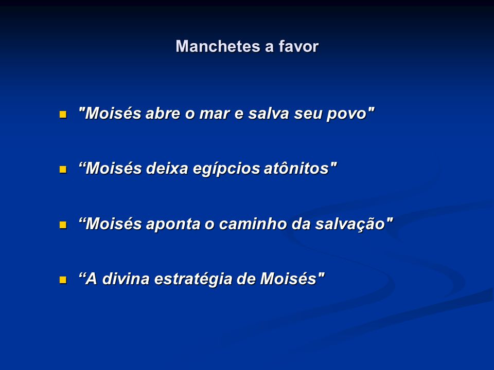Manchetes a favor Moisés abre o mar e salva seu povo Moisés deixa egípcios atônitos Moisés aponta o caminho da salvação