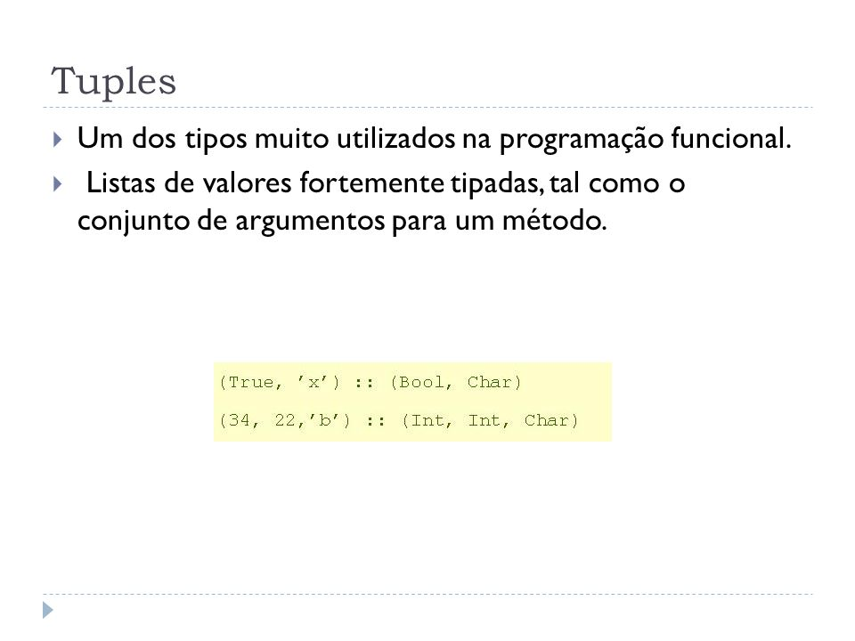 Tuples Um dos tipos muito utilizados na programação funcional.