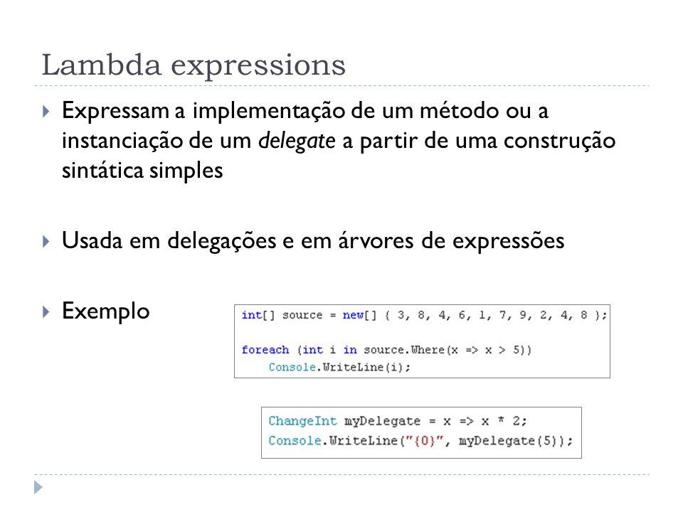 Lambda expressions Expressam a implementação de um método ou a instanciação de um delegate a partir de uma construção sintática simples.