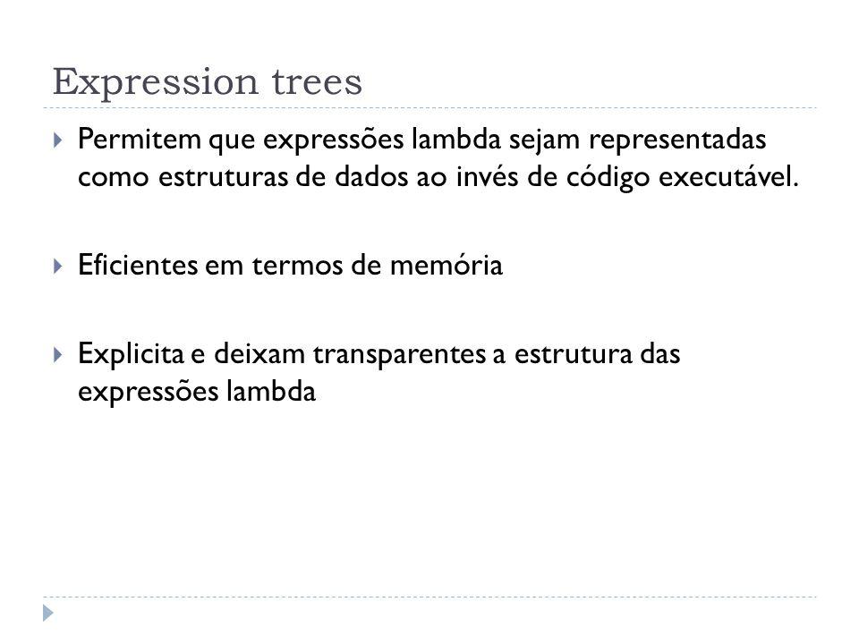 Expression trees Permitem que expressões lambda sejam representadas como estruturas de dados ao invés de código executável.