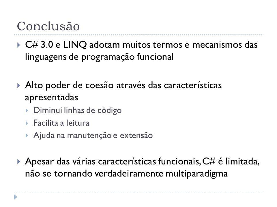 Conclusão C# 3.0 e LINQ adotam muitos termos e mecanismos das linguagens de programação funcional.