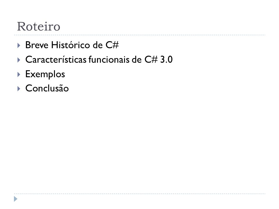 Roteiro Breve Histórico de C# Características funcionais de C# 3.0