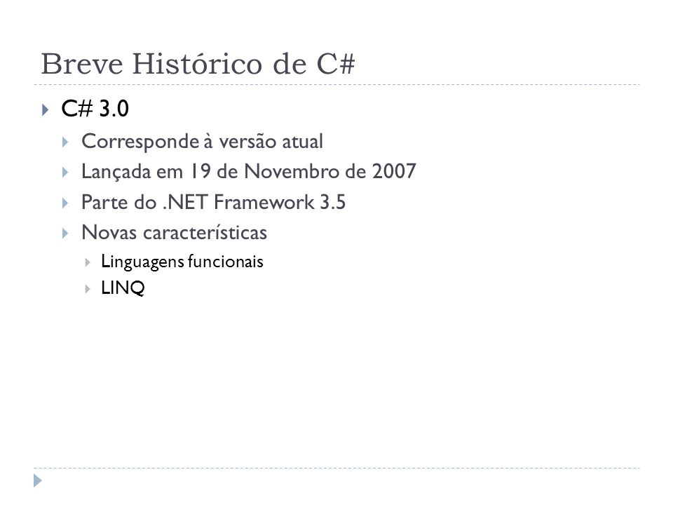 Breve Histórico de C# C# 3.0 Corresponde à versão atual