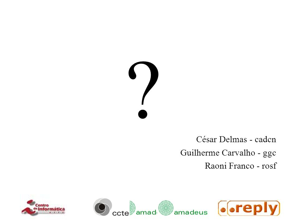 César Delmas - cadcn Guilherme Carvalho - ggc Raoni Franco - rosf