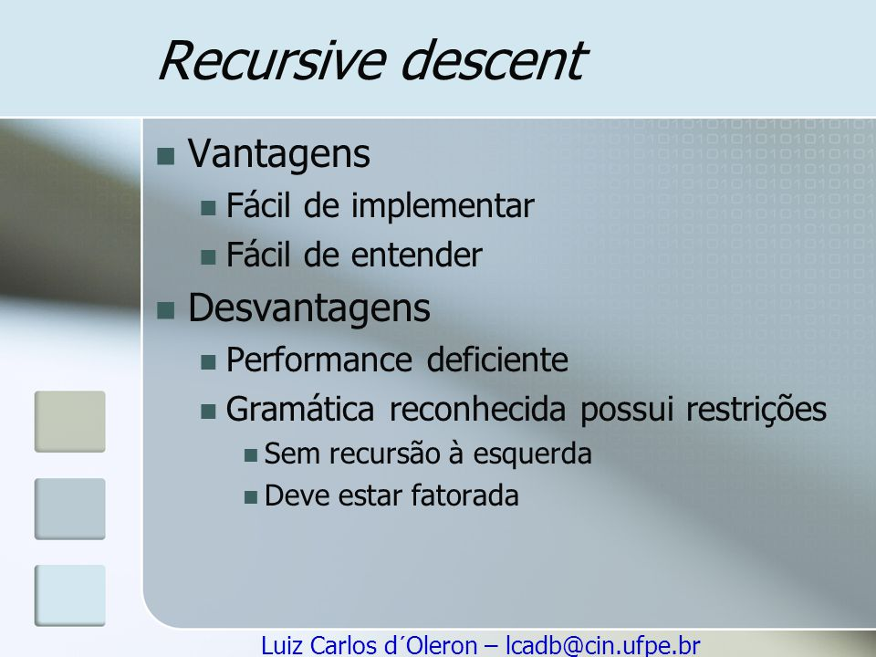 Recursive descent Vantagens Desvantagens Fácil de implementar