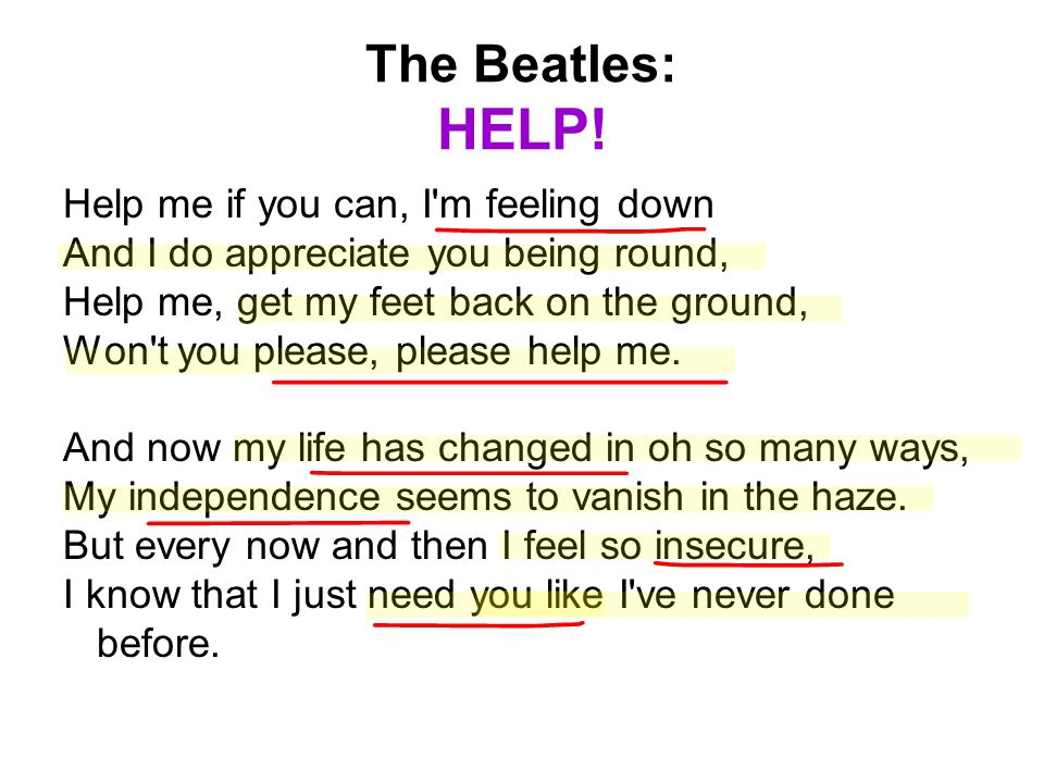 The Beatles: HELP! Help me if you can, I m feeling down