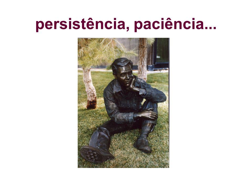 persistência, paciência...