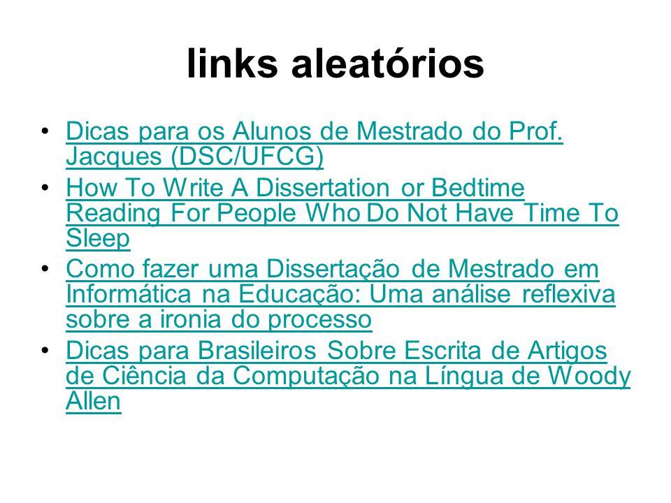 links aleatórios Dicas para os Alunos de Mestrado do Prof. Jacques (DSC/UFCG)