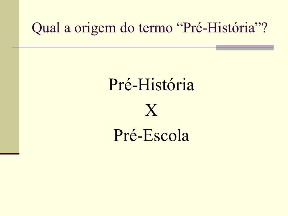 Qual a origem do termo Pré-História