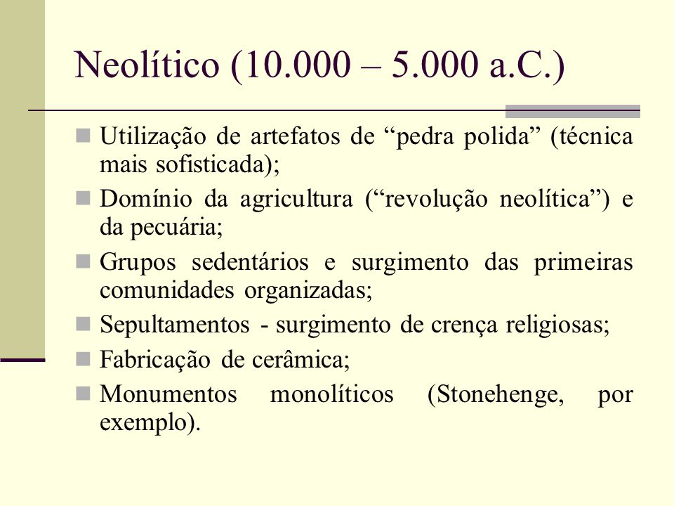 Neolítico (10.000 – 5.000 a.C.) Utilização de artefatos de pedra polida (técnica mais sofisticada);
