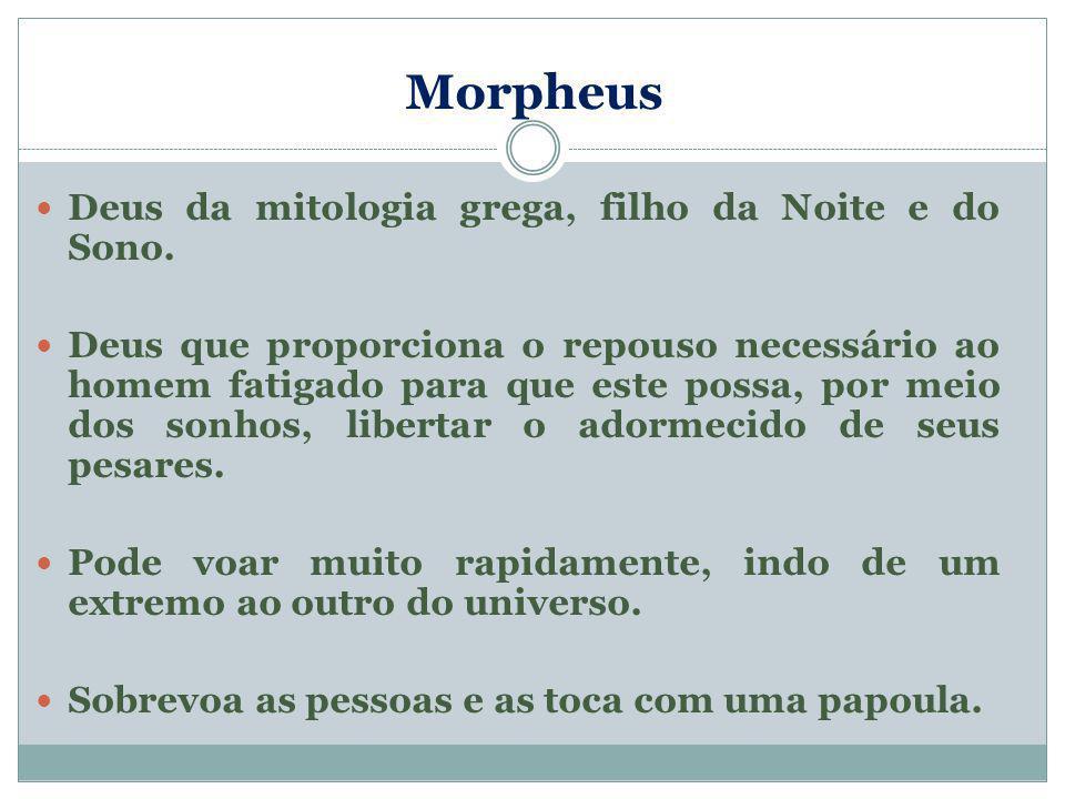 Morpheus Deus da mitologia grega, filho da Noite e do Sono.
