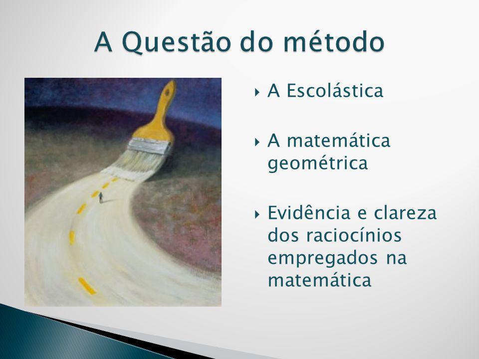 A Questão do método A Escolástica A matemática geométrica