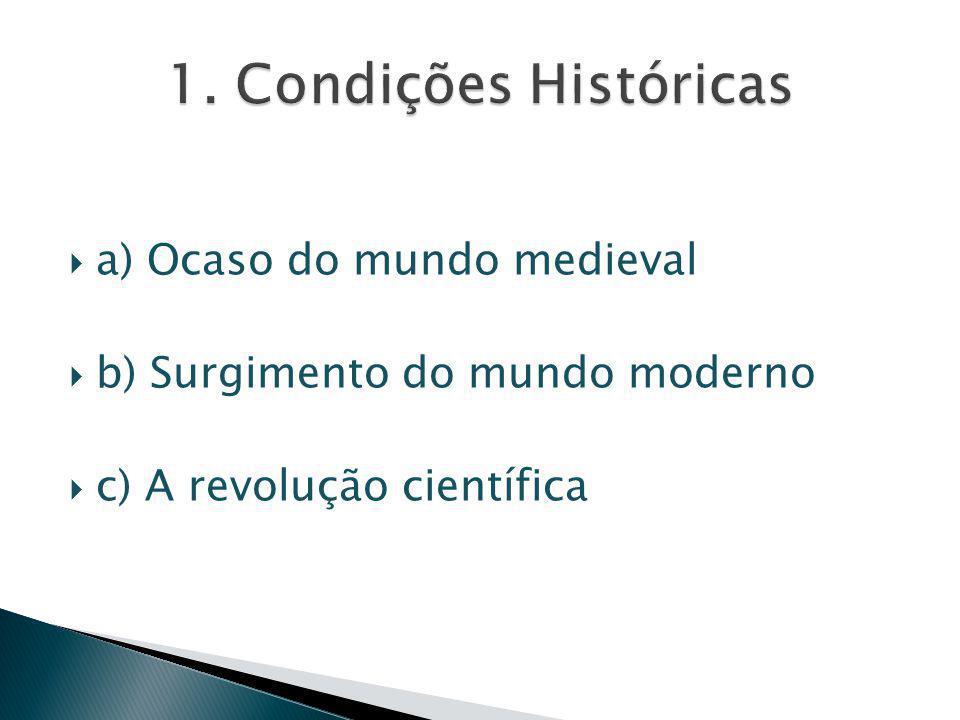 1. Condições Históricas a) Ocaso do mundo medieval