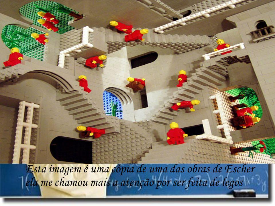 Esta imagem é uma cópia de uma das obras de Escher ela me chamou mais a atenção por ser feita de legos