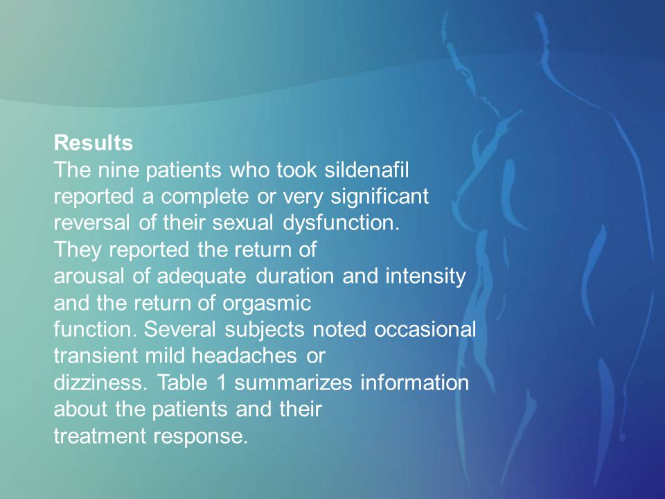 Results The nine patients who took sildenafil. reported a complete or very significant. reversal of their sexual dysfunction.