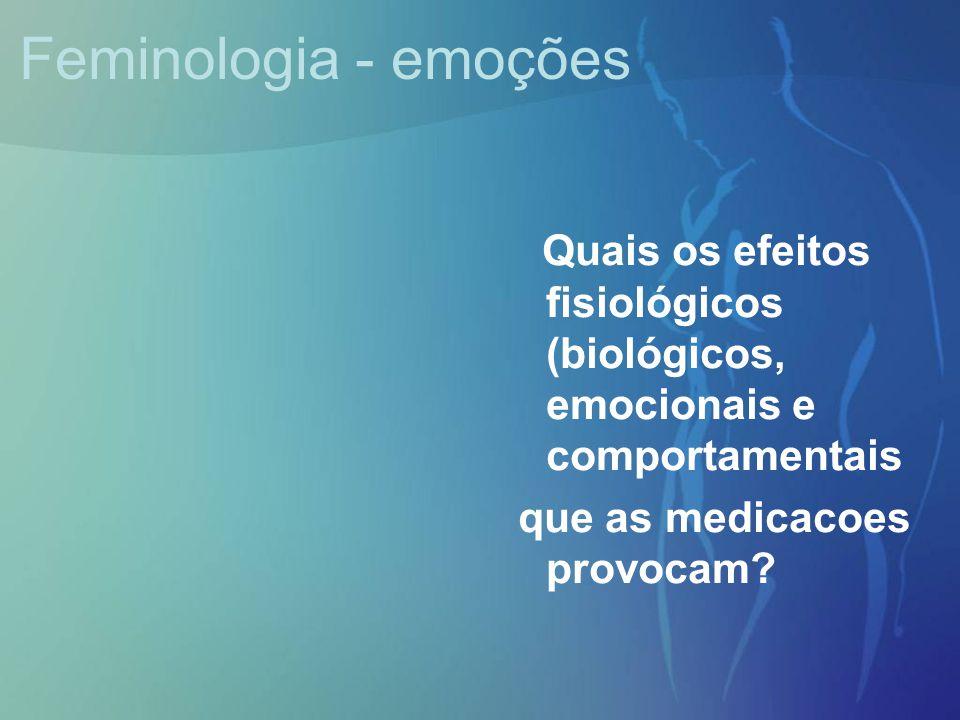 Feminologia - emoções Quais os efeitos fisiológicos (biológicos, emocionais e comportamentais.