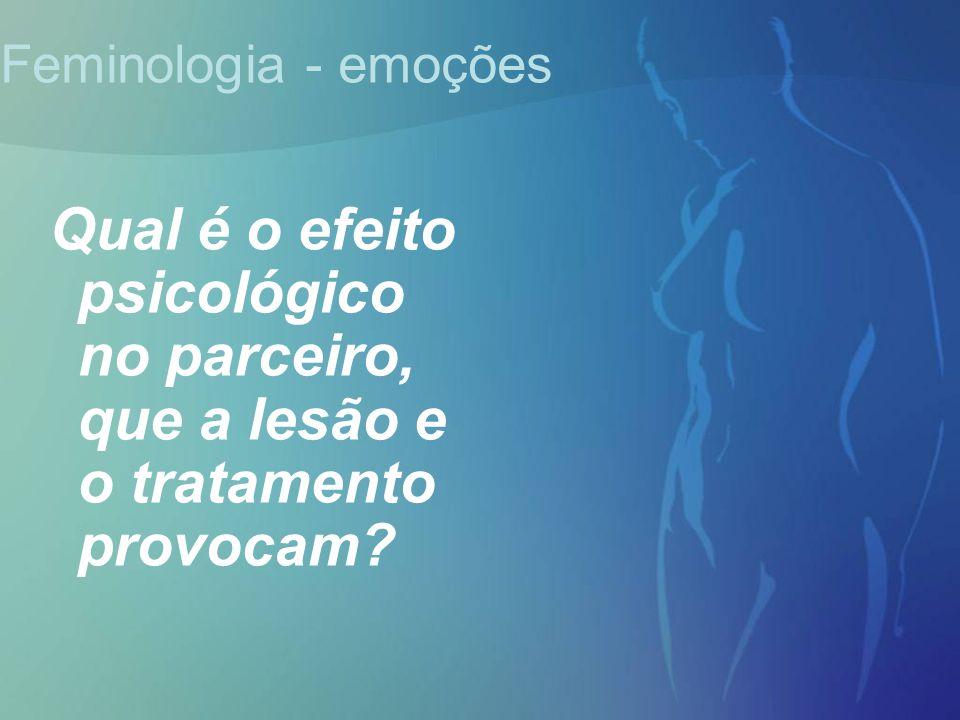 Feminologia - emoções Qual é o efeito psicológico no parceiro, que a lesão e o tratamento provocam