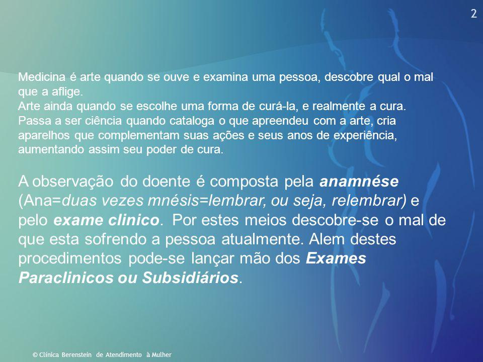 Medicina é arte quando se ouve e examina uma pessoa, descobre qual o mal que a aflige.