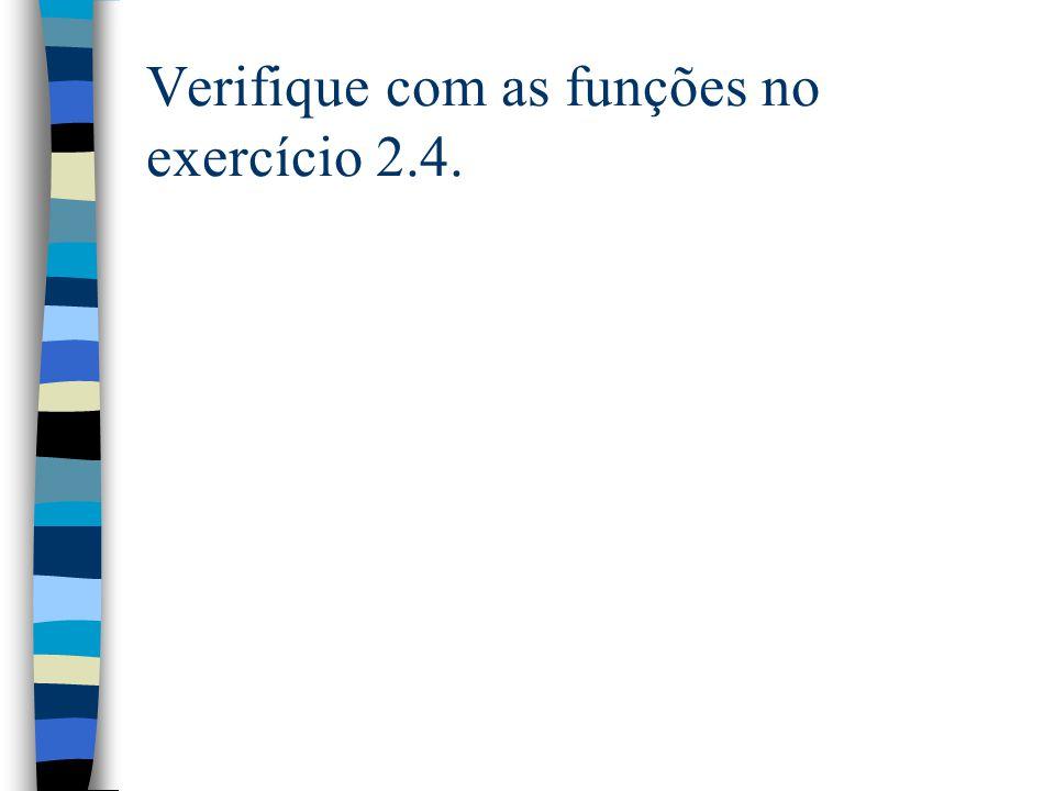 Verifique com as funções no exercício 2.4.