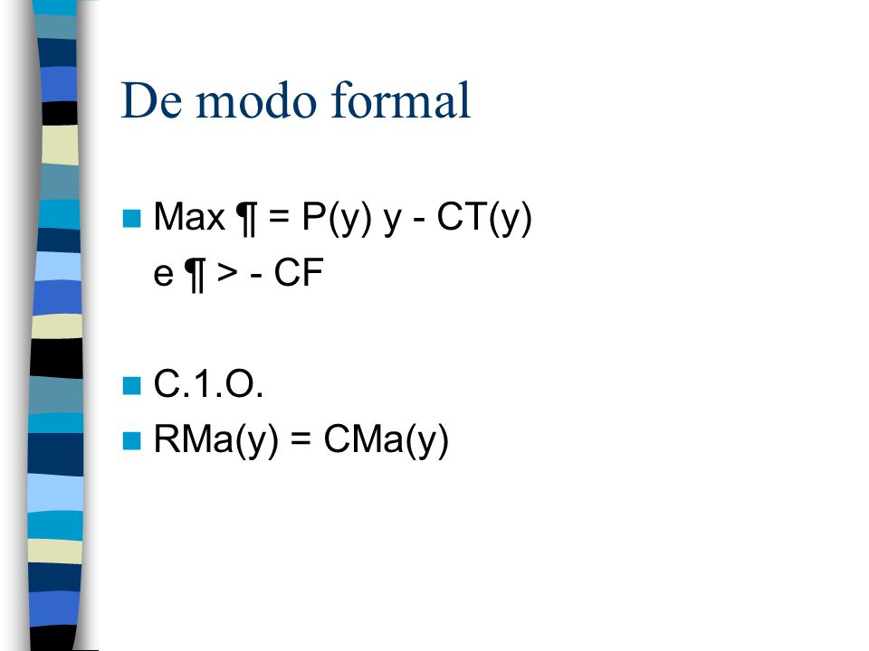 De modo formal Max ¶ = P(y) y - CT(y) e ¶ > - CF C.1.O.
