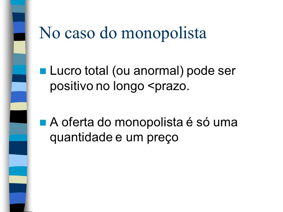 No caso do monopolista Lucro total (ou anormal) pode ser positivo no longo <prazo.