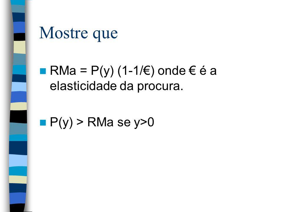 Mostre que RMa = P(y) (1-1/€) onde € é a elasticidade da procura.