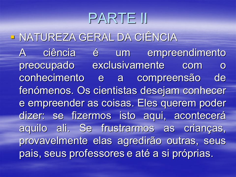 PARTE II NATUREZA GERAL DA CIÊNCIA
