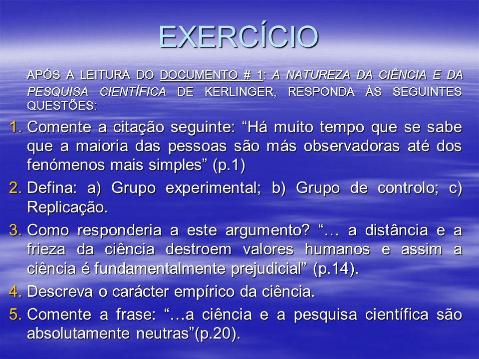 EXERCÍCIO APÓS A LEITURA DO DOCUMENTO # 1: A NATUREZA DA CIÊNCIA E DA PESQUISA CIENTÍFICA DE KERLINGER, RESPONDA ÀS SEGUINTES QUESTÕES: