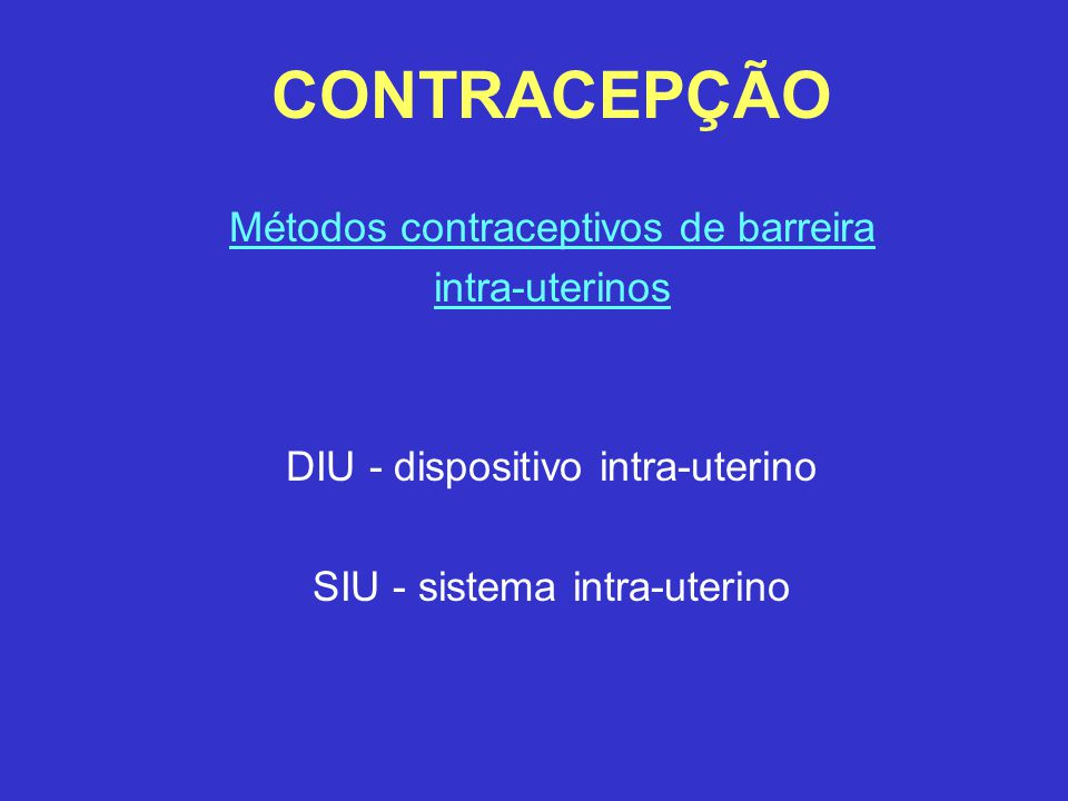 CONTRACEPÇÃO Métodos contraceptivos de barreira intra-uterinos