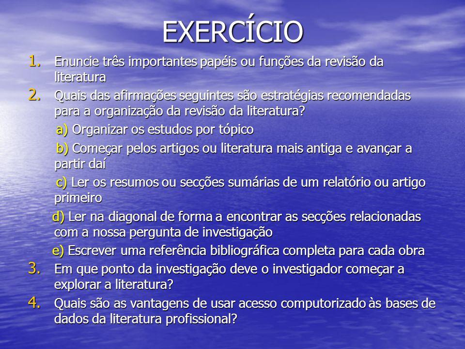 EXERCÍCIO Enuncie três importantes papéis ou funções da revisão da literatura.
