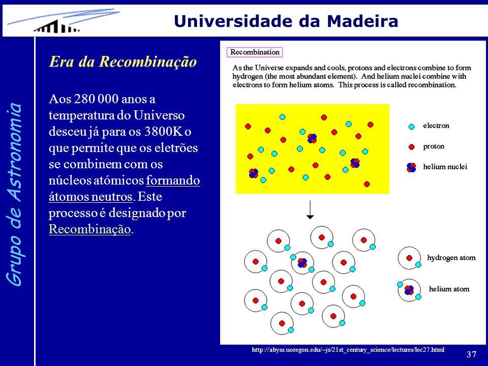 Grupo de Astronomia Universidade da Madeira Era da Recombinação