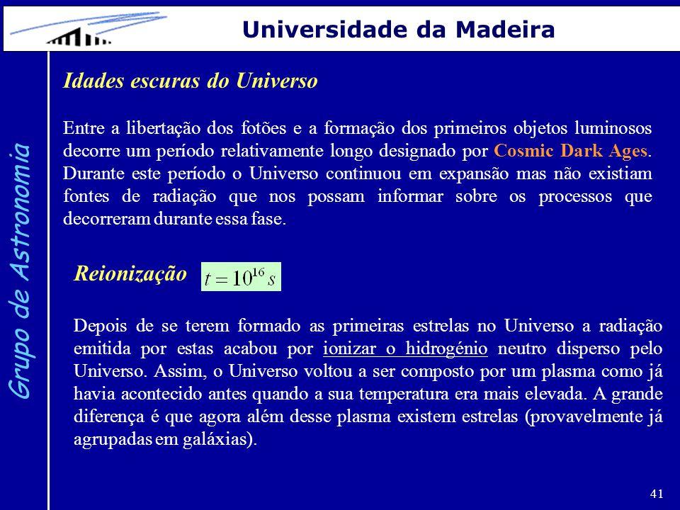 Grupo de Astronomia Universidade da Madeira Idades escuras do Universo
