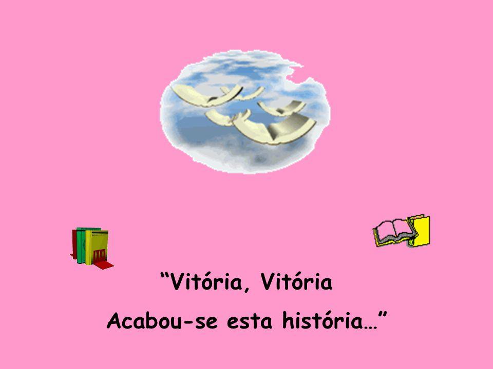 Vitória, Vitória Acabou-se esta história…