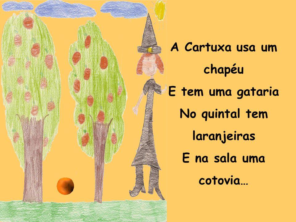 A Cartuxa usa um chapéu E tem uma gataria No quintal tem laranjeiras E na sala uma cotovia…