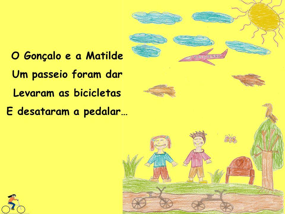 O Gonçalo e a Matilde Um passeio foram dar Levaram as bicicletas E desataram a pedalar…